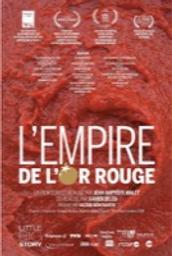 Empire de l'or rouge (L') / Xavier Deleu, réal.   Deleu, Xavier. Metteur en scène ou réalisateur. Scénariste