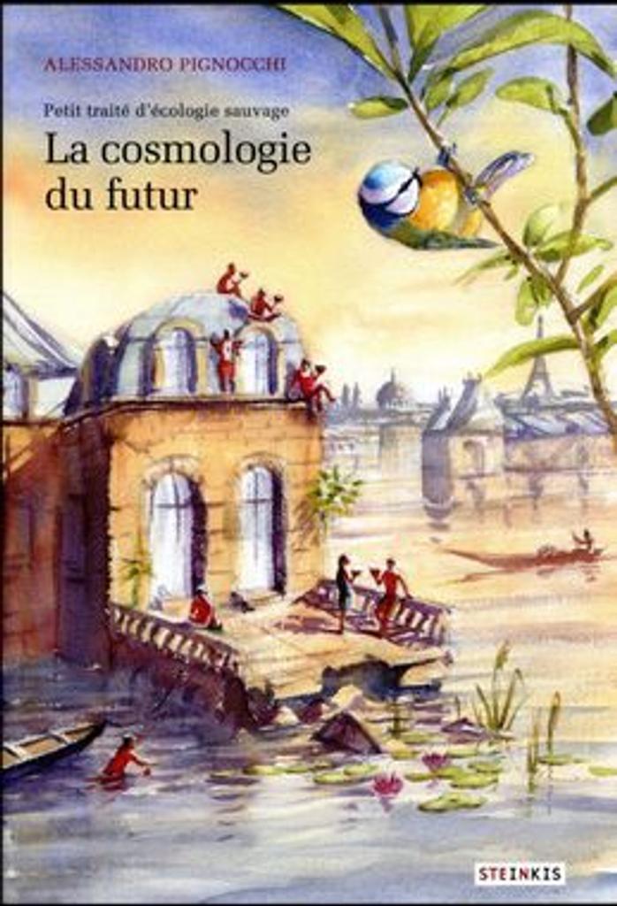 La cosmologie du futur : petit traité d'écologie sauvage / Alessandro Pignocchi | Pignocchi, Alessandro. Auteur