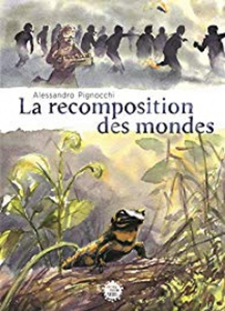La recomposition des mondes / Alessandro Pignocchi | Pignocchi, Alessandro. Auteur