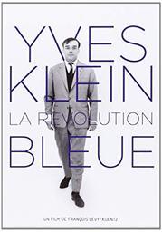 Yves Klein - La révolution bleue / François Levy-kuentz, réal.   Levy-kuentz, François. Metteur en scène ou réalisateur