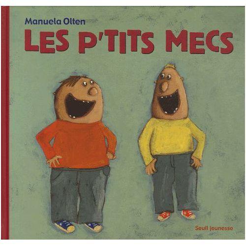 Les p'tits mecs / Manuela Olten | Olten, Manuela (1970-....). Auteur