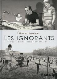 Les ignorants : récit d'une initiation croisée / Étienne Davodeau   Davodeau, Étienne (1965-....). Auteur