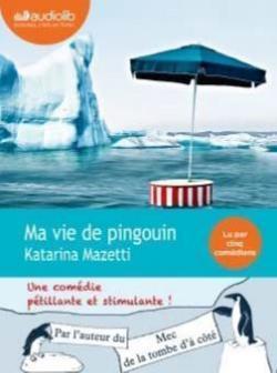 Ma vie de pingouin / Katarina Mazetti, aut.  