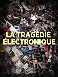 La tragédie électronique / Cosima Dannoritzer, réal. | Dannoritzer, Cosima. Metteur en scène ou réalisateur