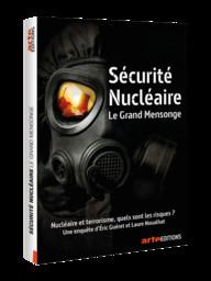 Sécurité nucléaire, le grand mensonge / Eric Guéret, réal. | Guéret, Eric. Metteur en scène ou réalisateur. Scénariste